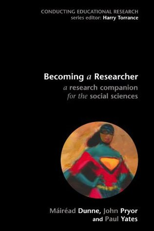 Becoming A Researcher: A Research Companion For The Social Sciences  by  Máiréad Dunne