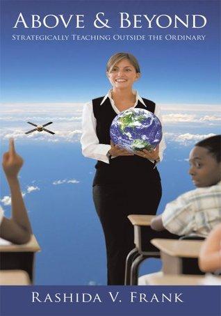 Above & Beyond: Strategically Teaching Outside the Ordinary  by  Rashida V. Frank