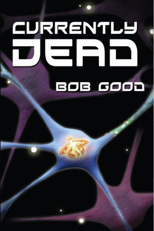 Currently Dead (The Reincarnation Series) Bob Good
