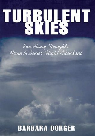 Turbulent Skies : Run-Away Thoughts from a Senior Flight Attendant Barbara Dorger