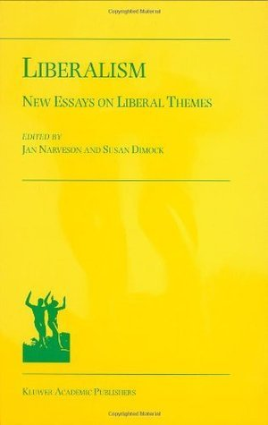 Liberalism - New Essays on Liberal Themes  by  Jan Narveson
