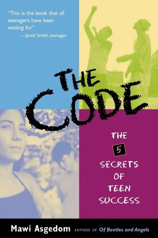 The Code: The Five Secrets of Teen Success Mawi Asgedom