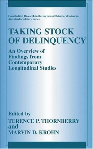 Taking Stock of Delinquency: An Overview of Findings from Contemporary Longitudinal Studies (Longitudinal Research in the Social and Behavioral Sciences: An Interdisciplinary Series)  by  Terence P. Thornberry