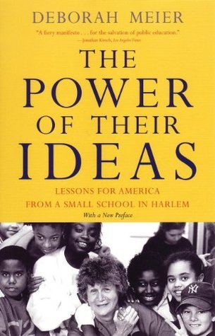 The Power of Their Ideas: Lessons for America from a Small School in Harlem  by  Deborah Meier