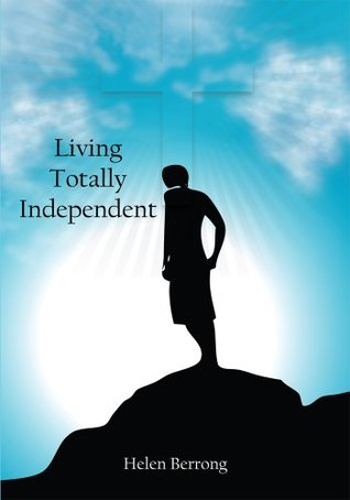 Living Totally Independent  by  Helen Berrong