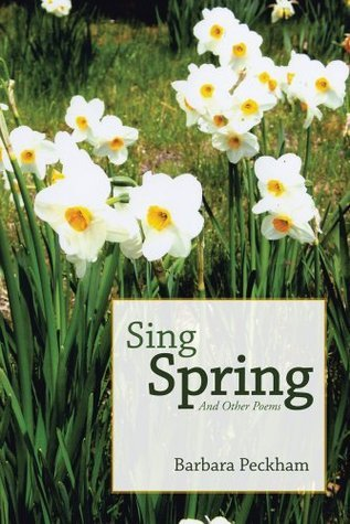 Sing Spring And Other Poems Barbara Peckham