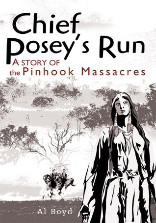 Chief Poseys Run:A story of the Pinhook Massacres  by  Al Boyd