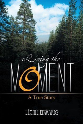 Living the Moment:A True Story Leonie Edwards