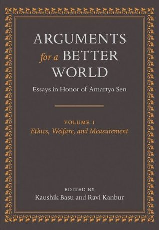 Arguments for a Better World: Essays in Honor of Amartya Sen: Volume I: Ethics, Welfare, and Measurement: 1  by  Kaushik Basu