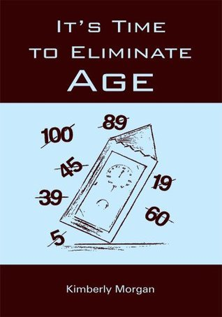 Its Time to Eliminate Age  by  Kimberly Morgan