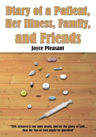 Diary of a Patient, Her Illness, Family, and Friends  by  Joyce Pleasant