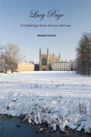 Lucy Page: A Cambridge Story of Love and Loss Rosalind Seneca