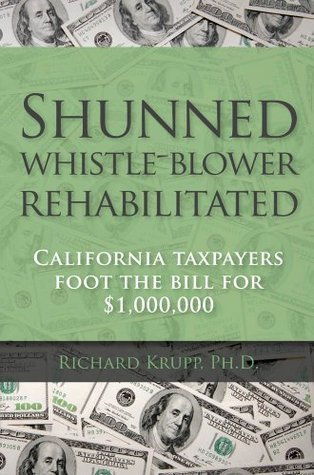 Shunned whistle-blower rehabilitated: California taxpayers foot the bill for $1,000,000 Richard Krupp
