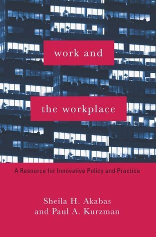 Work and the Workplace: A Resource for Innovative Policy and Practice (Foundations of Social Work Knowledge Series) Sheila H. Akabas