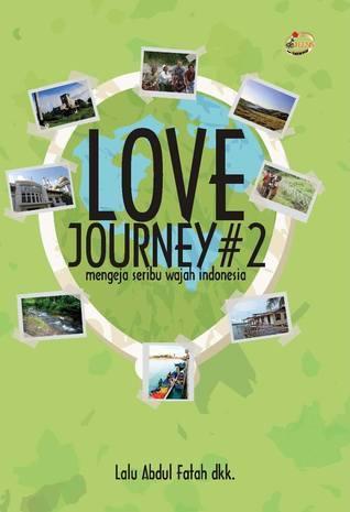 Love Journey #2: Mengeja Seribu Wajah Indonesia  by  Lalu Abdul Fatah