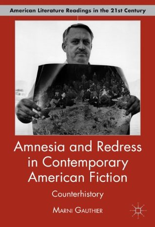 Amnesia and Redress in Contemporary American Fiction: Counterhistory Marni Gauthier