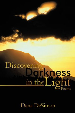 Discovering Darkness in the Light: Poems  by  Dana DeSimon