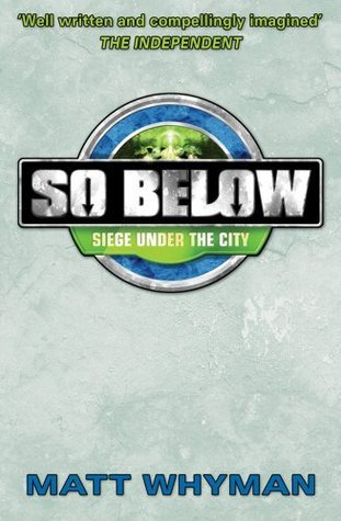 So Below: Siege Under the City: Book 2 Matt Whyman