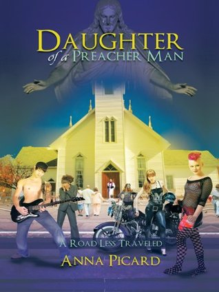 DAUGHTER OF A PREACHER MAN : A Road Less Traveled  by  Anna Picard