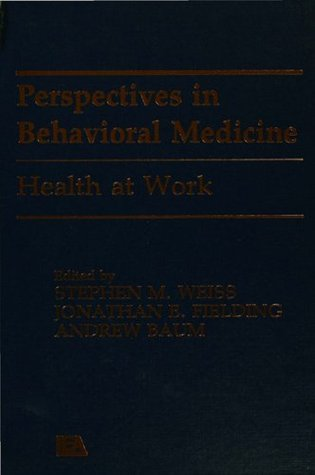 Health at Work (Perspectives on Behavioral Medicine Series) Jonathan E. Fielding