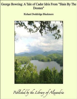 George Bowring: A Tale of Cader Idris From Slain By The Doones R.D. Blackmore