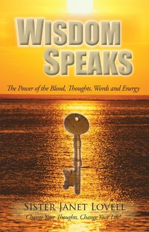 Wisdom Speaks: The Power of the Blood, Thoughts, Words and Energy Janet Lovell