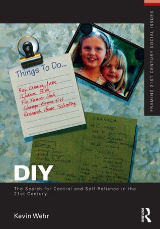 DIY: The Search for Control and Self-Reliance in the 21st Century (Framing 21st Century Social Issues)  by  Kevin Wehr