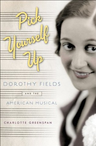 Pick Yourself Up: Dorothy Fields and the American Musical: The Life of Dorothy Fields  by  Charlotte Greenspan