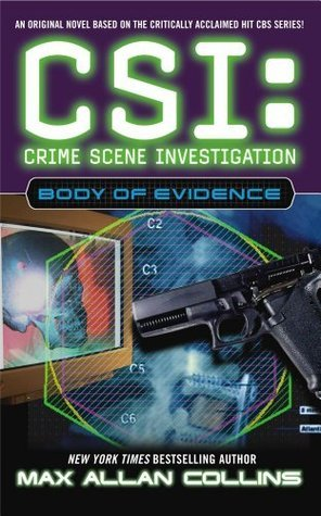 CSI: Body Of Evidence (CSI: Crime Scene Investigation #4) Max Allan Collins