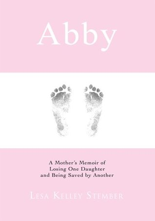 Abby: A Mothers Memoir of Losing One Daughter and Being Saved  by  Another by Lesa Stember