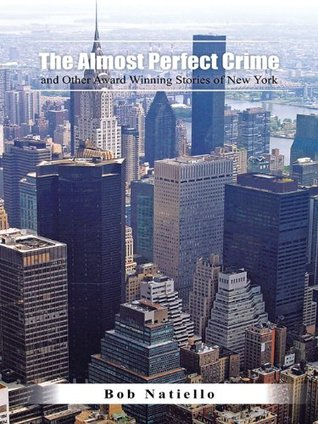 The Almost Perfect Crime and Other Award Winning Stories of New York.  by  Bob Natiello
