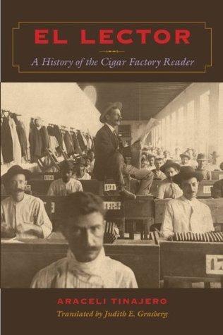 El Lector: A History of the Cigar Factory Reader (LLILAS Translations from Latin America Series)  by  Araceli Tinajero