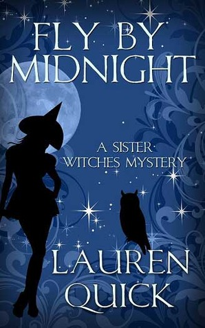 Fly  by  Midnight (Sister Witches Mystery #2) by Lauren Quick