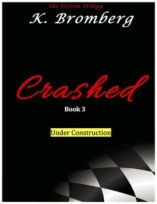Crashed (Driven, #3)  by  K. Bromberg