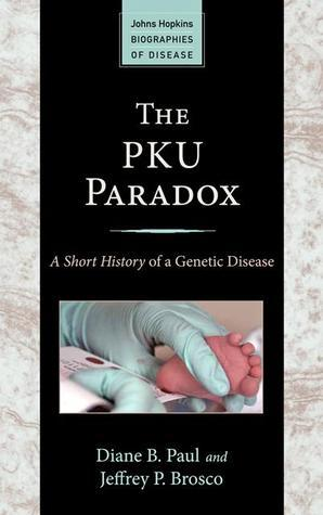 The PKU Paradox: A Short History of a Genetic Disease  by  Diane B. Paul
