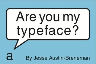 Are You My Typeface?  by  Jesse Austin-Breneman