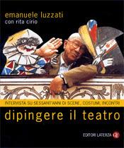 Dipingere il teatro: Interviste su sessantanni di scene, costumi, incontri Emanuele Luzzati