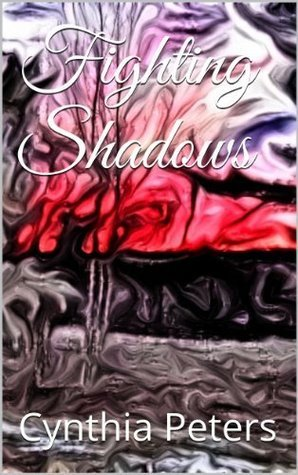 Fighting Shadows  by  Cynthia  Peters
