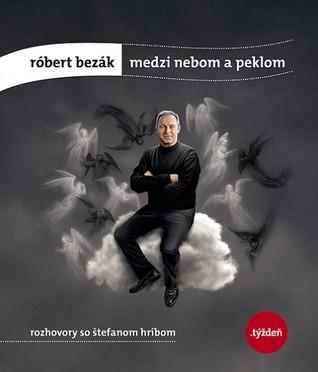 Medzi nebom a peklom (Rozhovory so Štefanom Hríbom)  by  Róbert Bezák