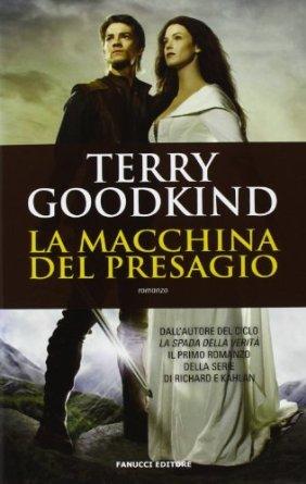 La Macchina del presagio (Richard and Kahlan, #1)  by  Terry Goodkind