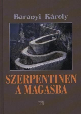 Szerpentinen a magasba  by  Károly Baranyi