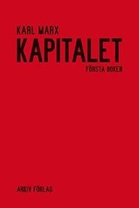 Kapitalet: Första boken: Kapitalets produktionsprocess Karl Marx