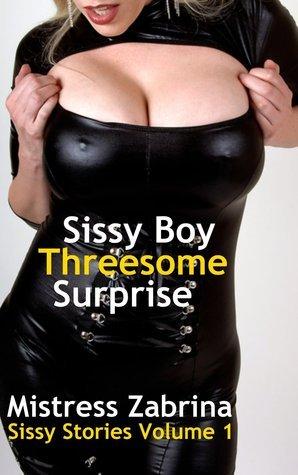 Sissy Boy Threesome Surprise (Sissy Stories Volume 1) Mistress Zabrina