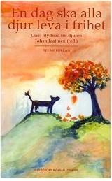 En dag ska alla djur leva i frihet - civil olydnad för djuren Johan Jaatinen