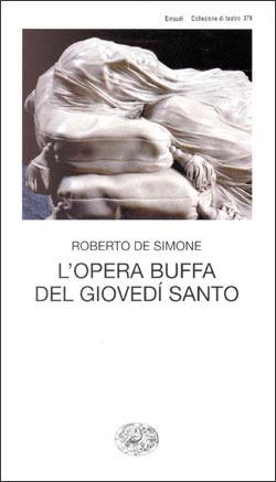Lopera buffa del giovedì santo: Commedia per musica in tre atti e quattro quadri  by  Roberto De Simone
