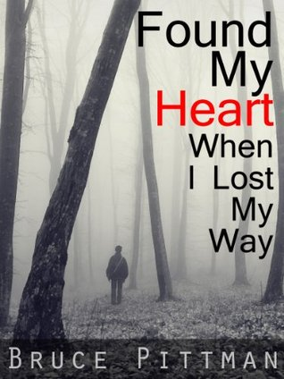 Found My Heart When I Lost My Way  by  Bruce Pittman