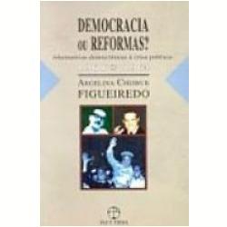 Democracia ou reformas? Alternativas democráticas à crise política: 1961-1964 Argelina Cheibub Figueiredo