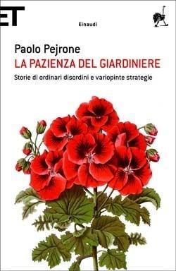 La pazienza del giardiniere. Storie di ordinari disordini e variopinte strategie Paolo Pejrone