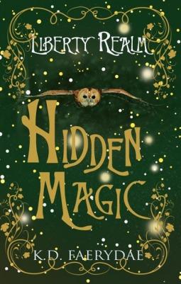 Hidden Magic (Liberty Realm, #1)  by  K.D. Faerydae