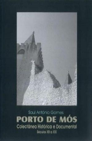 Porto de Mós. Colectânea Histórica e Documental  by  Saul António Gomes